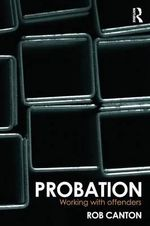 Probation : Working with Offenders - Rob Canton