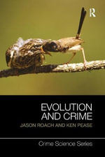 Evolution and Crime : The Biological Roots of Crime - Roach Jason