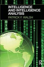 Intelligence and Intelligence Analysis - Patrick F. Walsh