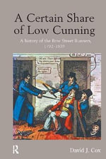 A Certain Share of Low Cunning : A History of the Bow Street 'Runners', 1792-1839 - David J. Cox