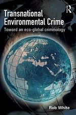 Transnational Environmental Crime : Toward an Eco-Global Criminology - Rob White
