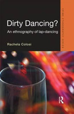 Dirty Dancing : An Ethnography of Lap Dancing - Rachela Colosi