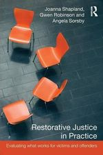 Restorative Justice in Practice : Evaluating What Works for Victims and Offenders - Joanna Shapland