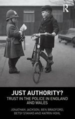Just Authority : Trust in the Police in England and Wales - Jonathan Jackson