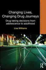 Changing Lives, Changing Drug Journeys : Drug Taking Decisions from Adolescence to Adulthood - Lisa Williams