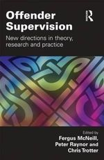 Offender Supervision : New Directions in Theory, Research and Practice