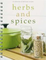 Herbs And Spices : A Collection of Delicious Recipes - Sara Burford