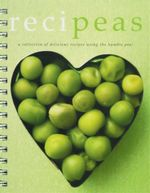 Recipeas : A Collection of Delicious Recipes Using The Humble Pea - Alan Charles