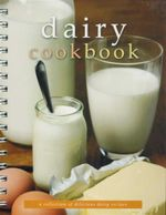 Dairy Cookbook : A Collection Of Delicious Dairy Recipes - Sara Burford