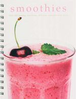 Smoothies : Over 200 Healthy, Nutrious, Delicious Smoothies and Juices
