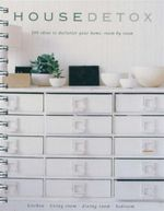 House Detox : 200 Ideas To Declutter Your Home, Room by Room - Sara Burford