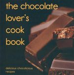 Chocolate Lovers Cookbook : Delicious Chocolicious Recipes