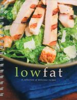 Low Fat : A Collection of Delicious Recipes - Sara Burford
