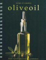 Olive Oil : Recipes and Remedies - Alan Charles