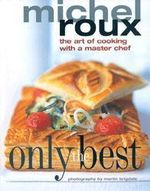 Only the Best : The Art of Cooking with a Master Chef - Michel Roux