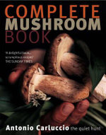 Complete Mushroom Book : The Quiet Hunt - Antonio Carluccio