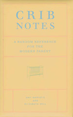 Crib Notes : A Random Reference for the Modern Parent - Amy Maniatis
