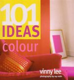 101 Ideas For Colour - Vinny Lee