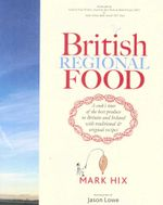 British Regional Food : A cook's tour of Britain and Ireland - Mark Hix