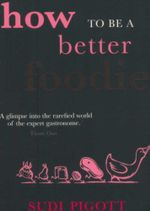 How to be a Better Foodie - Sudi Pigott