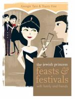 The Jewish Princess: Feasts and Festivals : With Family and Friends - Georgie Tarn