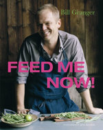 Feed Me Now : Food for Modern Families - Bill Granger