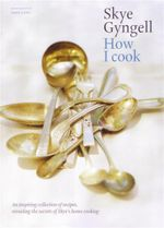 How I Cook - Skye Gyngell