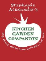 Kitchen Garden Companion - NORTHERN HEMISPHERE EDITION : Dig, Plant, Water, Grow, Harvest, Chop, Cook. - Stephanie Alexander