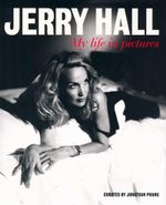 Jerry Hall : My Life in Pictures - Jerry Hall