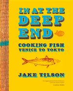 In at the Deep End : Cooking Fish Venice to Tokyo - Jake Tilson