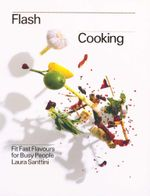 Flash Cooking : Fit Fast Flavours for Busy People - Laura Santtini