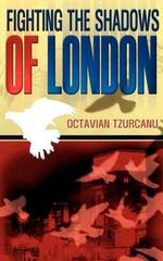 Fighting the Shadows of London - Octavian Tzurcanu