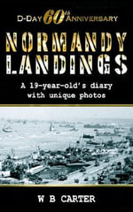 D-day 60th Anniversary - Normandy Landings : A 19-year-old's Diary with Unique Photos - Brian Carter