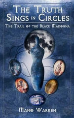The Truth Sings in Circles : The Trail of the Black Madonna - Mano Warren