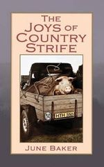 The Joys of Country Strife : A Family Story - June Baker