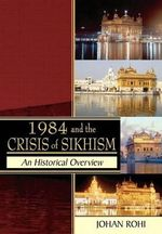 1984 and the Crisis of Sikhism : A Feminist Re-Memory of Sikh Identity - Johan Rohi