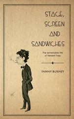 Stage, Screen and Sandwiches : The Remarkable Life of Kenelm Foss - Frances Burney