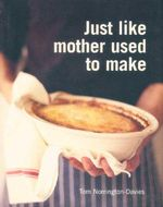 Just Like Mother Used to Make - Tom Norrington-Davies