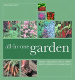 All-in-One-Garden : Grow Vegetables, Fruit, Herbs and Flowers in the Same Plot - Graham Rice