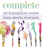 Complete Art Foundation Course : Drawing, Watercolour, Oils and Acrylics - Chris Tappenden