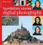 Digital Photography : Foundation Course - Steve Luck