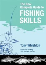 Fishing Skills : The New Complete Guide - Tony Whieldon