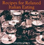 Recipes for Relaxed Italian Eating - Valentina Harris