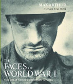 Faces of World War I : The Tragedy of the Great War in Words and Pictures - Max Arthur