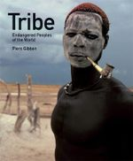 Tribe :  Endangered Peoples of the World - Piers Gibbon