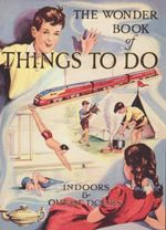 The Wonder Book of Things to Do :  Indoors and Out of Doors - Ward Lock & Co Ltd