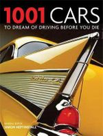1001 Cars to Dream of Driving Before You Die - Cassell Illustrated