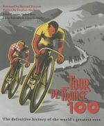 Tour de France 100 : The Autobiography of Stephen Roche - Peter Cossins