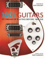 1001 : Guitars to Dream of Playing Before You Die - Terry Burrows