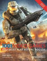 1001 : Video Games You Must Play Before You Die - Tony Mott